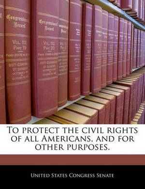 To Protect the Civil Rights of All Americans, and for Other Purposes.