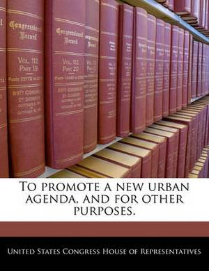 To Promote a New Urban Agenda, and for Other Purposes.