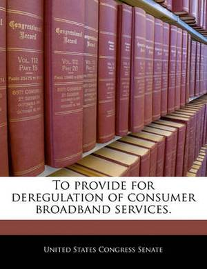 To Provide for Deregulation of Consumer Broadband Services.