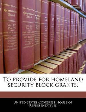 To Provide for Homeland Security Block Grants.