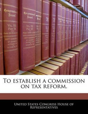 To Establish a Commission on Tax Reform.