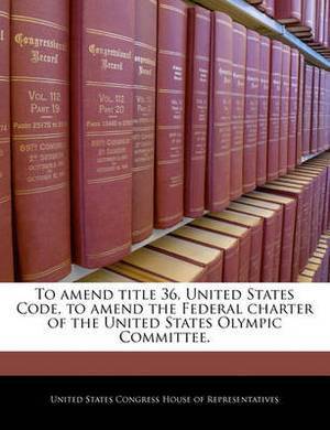To Amend Title 36, United States Code, to Amend the Federal Charter of the United States Olympic Committee.