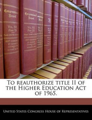 To Reauthorize Title II of the Higher Education Act of 1965.