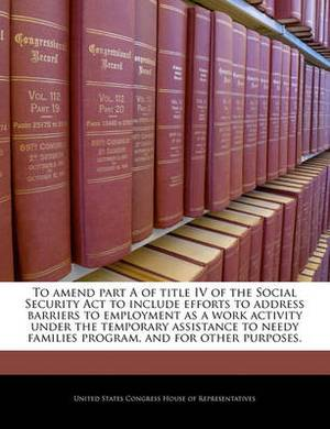 To Amend Part a of Title IV of the Social Security ACT to Include Efforts to Address Barriers to Employment as a Work Activity Under the Temporary Assistance to Needy Families Program, and for Other Purposes.