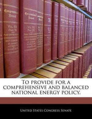 To Provide for a Comprehensive and Balanced National Energy Policy.