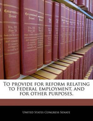 To Provide for Reform Relating to Federal Employment, and for Other Purposes.