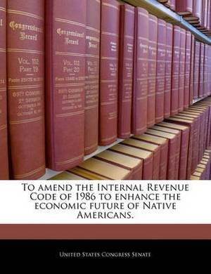 To Amend the Internal Revenue Code of 1986 to Enhance the Economic Future of Native Americans.