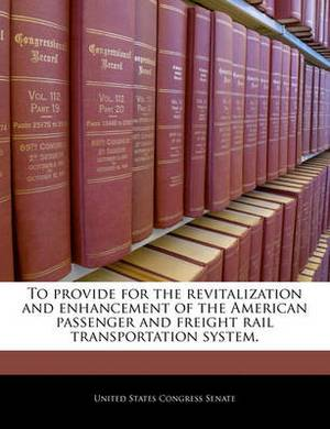 To Provide for the Revitalization and Enhancement of the American Passenger and Freight Rail Transportation System.