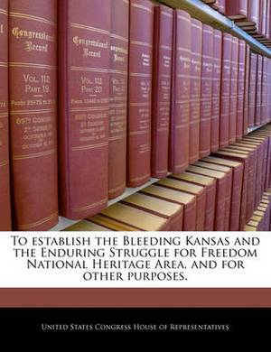 To Establish the Bleeding Kansas and the Enduring Struggle for Freedom National Heritage Area, and for Other Purposes.