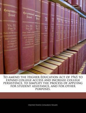 To Amend the Higher Education Act of 1965 to Expand College Access and Increase College Persistence, to Simplify the Process of Applying for Student Assistance, and for Other Purposes.