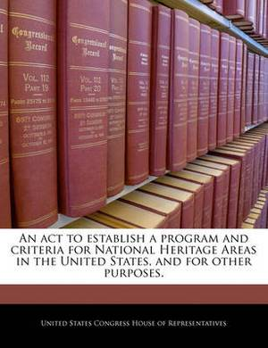 An ACT to Establish a Program and Criteria for National Heritage Areas in the United States, and for Other Purposes.