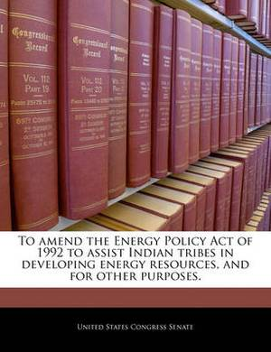 To Amend the Energy Policy Act of 1992 to Assist Indian Tribes in Developing Energy Resources, and for Other Purposes.
