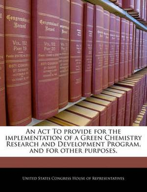 An ACT to Provide for the Implementation of a Green Chemistry Research and Development Program, and for Other Purposes.