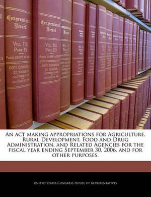 An ACT Making Appropriations for Agriculture, Rural Development, Food and Drug Administration, and Related Agencies for the Fiscal Year Ending September 30, 2006, and for Other Purposes.