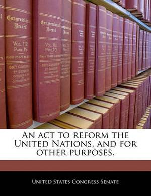 An ACT to Reform the United Nations, and for Other Purposes.