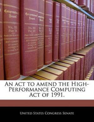 An ACT to Amend the High-Performance Computing Act of 1991.