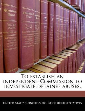To Establish an Independent Commission to Investigate Detainee Abuses.