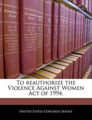 To Reauthorize the Violence Against Women Act of 1994.