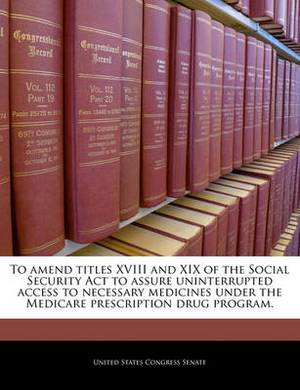 To Amend Titles XVIII and XIX of the Social Security ACT to Assure Uninterrupted Access to Necessary Medicines Under the Medicare Prescription Drug Program.