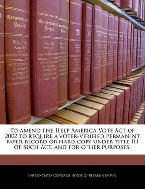 To Amend the Help America Vote Act of 2002 to Require a Voter-Verified Permanent Paper Record or Hard Copy Under Title III of Such ACT, and for Other Purposes.