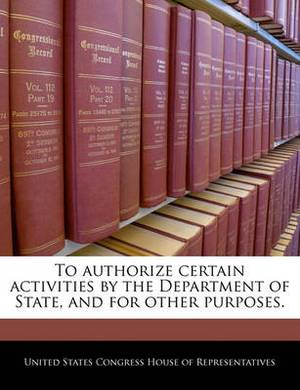 To Authorize Certain Activities by the Department of State, and for Other Purposes.