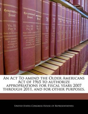 An ACT to Amend the Older Americans Act of 1965 to Authorize Appropriations for Fiscal Years 2007 Through 2011, and for Other Purposes.