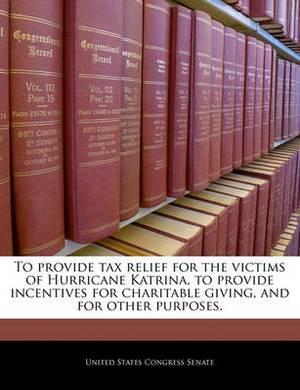 To Provide Tax Relief for the Victims of Hurricane Katrina, to Provide Incentives for Charitable Giving, and for Other Purposes.