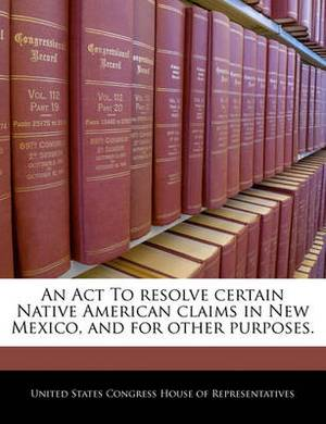 An ACT to Resolve Certain Native American Claims in New Mexico, and for Other Purposes.