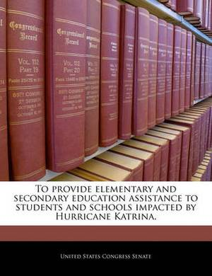 To Provide Elementary and Secondary Education Assistance to Students and Schools Impacted by Hurricane Katrina.