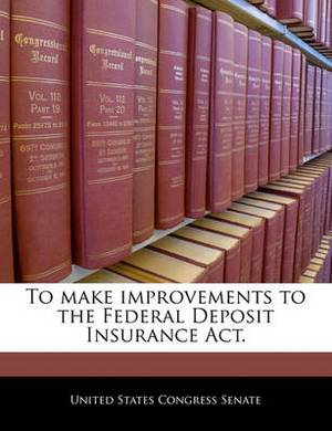 To Make Improvements to the Federal Deposit Insurance ACT.