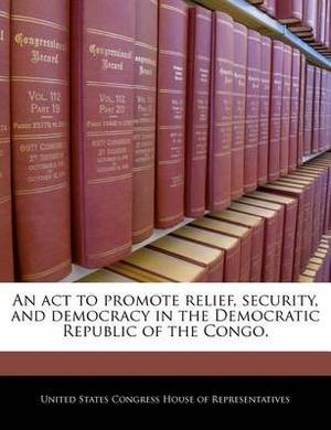 An ACT to Promote Relief, Security, and Democracy in the Democratic Republic of the Congo.