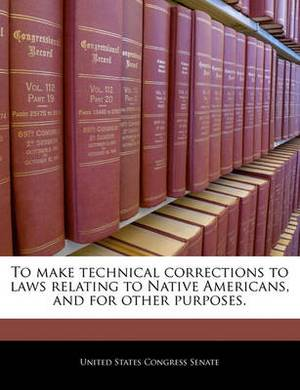 To Make Technical Corrections to Laws Relating to Native Americans, and for Other Purposes.