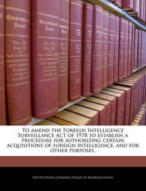 To Amend the Foreign Intelligence Surveillance Act of 1978 to Establish a Procedure for Authorizing Certain Acquisitions of Foreign Intelligence, and for Other Purposes.