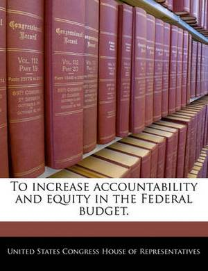 To Increase Accountability and Equity in the Federal Budget.