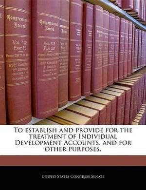 To Establish and Provide for the Treatment of Individual Development Accounts, and for Other Purposes.