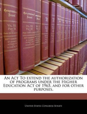 An ACT to Extend the Authorization of Programs Under the Higher Education Act of 1965, and for Other Purposes.