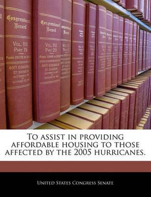 To Assist in Providing Affordable Housing to Those Affected by the 2005 Hurricanes.