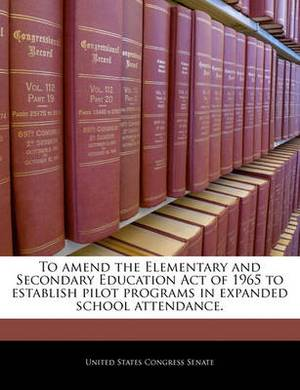 To Amend the Elementary and Secondary Education Act of 1965 to Establish Pilot Programs in Expanded School Attendance.