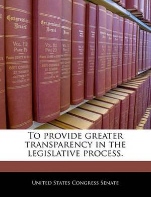To Provide Greater Transparency in the Legislative Process.