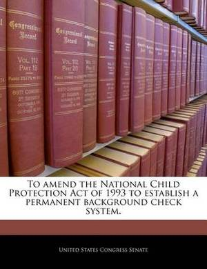 To Amend the National Child Protection Act of 1993 to Establish a Permanent Background Check System.