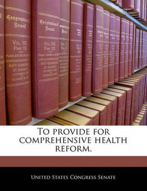 To Provide for Comprehensive Health Reform.