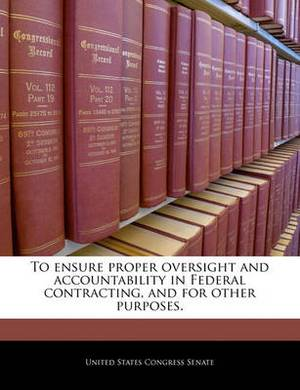 To Ensure Proper Oversight and Accountability in Federal Contracting, and for Other Purposes.