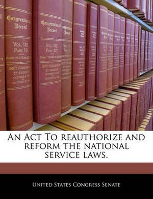 An ACT to Reauthorize and Reform the National Service Laws.