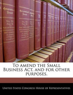 To Amend the Small Business ACT, and for Other Purposes.