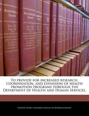 To Provide for Increased Research, Coordination, and Expansion of Health Promotion Programs Through the Department of Health and Human Services.