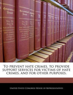 To Prevent Hate Crimes, to Provide Support Services for Victims of Hate Crimes, and for Other Purposes.