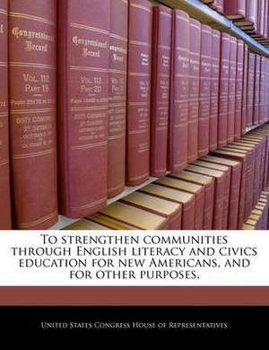 To Strengthen Communities Through English Literacy and Civics Education for New Americans, and for Other Purposes.