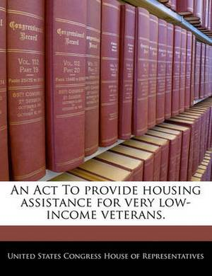 An ACT to Provide Housing Assistance for Very Low-Income Veterans.
