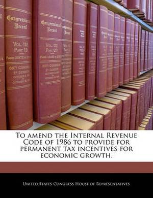 To Amend the Internal Revenue Code of 1986 to Provide for Permanent Tax Incentives for Economic Growth.