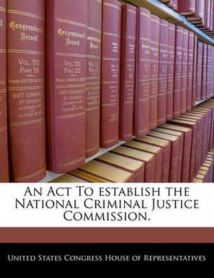 An ACT to Establish the National Criminal Justice Commission.
